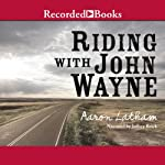 Riding With John Wayne | Aaron Latham