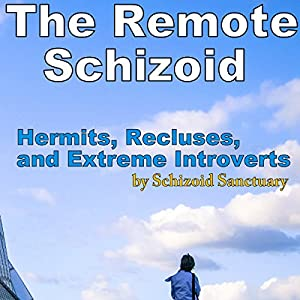 The Remote Schizoid: Hermits, Recluses, and Extreme Introverts Audiobook