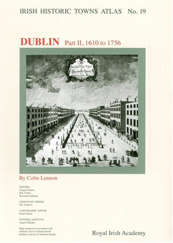 Irish Historic Towns Atlas No 19: Dublin Part II, 1610-1756 (Pt. 2) (Paperback)