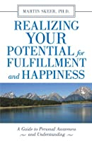 Realizing Your Potential For Fulfillment and Happiness: A Guide to Personal Awareness and Understanding