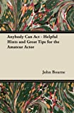 img - for Anybody Can Act - Helpful Hints and Great Tips for the Amateur Actor book / textbook / text book