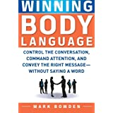 Winning Body Language: Control the Conversation, Command Attention, and Convey the Right Message without Saying...