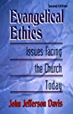 Evangelical Ethics: Issues Facing the Church Today (0875522238) by Davis, John Jefferson
