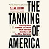 img - for The Tanning of America: How Hip-Hop Created a Culture That Rewrote the Rules of the New Economy book / textbook / text book