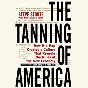 The Tanning of America: How Hip-Hop Created a Culture That Rewrote the Rules of the New Economy | [Steve Stoute, Mim Eichler Rivas]