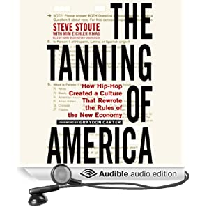 The Tanning of America: How Hip-Hop Created a Culture That Rewrote the Rules of the New Economy (Unabridged)