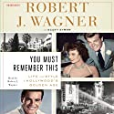 You Must Remember This: Life and Style in Hollywood's Golden Age Audiobook by Robert J. Wagner, Scott Eyman Narrated by Robert J. Wagner