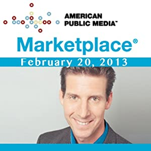 Marketplace, February 20, 2013 | [Kai Ryssdal]