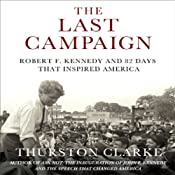 The Last Campaign: Robert F. Kennedy and 82 Days That Inspired America | [Thurston Clarke]