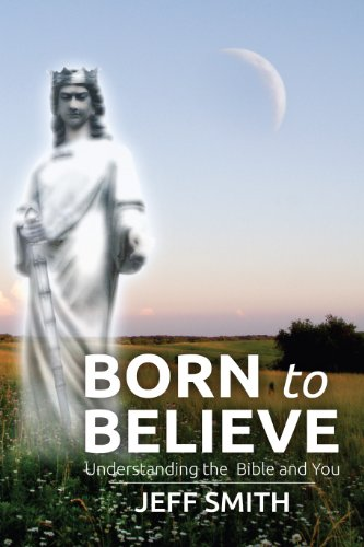 Smith, Jeff - Born to Believe: Understanding the Bible and You