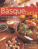 img - for The Basque Table: Passionate Home Cooking from Spain's Most Celebrated Cuisine book / textbook / text book
