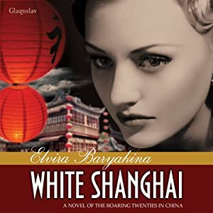 White Shanghai: A Novel of the Roaring Twenties in China | [Elvira Baryakina]