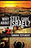 img - for Why Still Care about Israel?: The Sanctity of Covenant, Moral Justice and Prophetic Blessing by Sandra Teplinsky (2013-09-01) book / textbook / text book