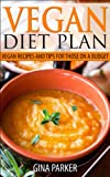 Vegan Diet Plan: Vegan Recipes and Tips for Those on a Budget