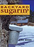 Backyard Sugarin: A Complete How-To Guide, Third Edition