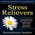 Stress Relievers: Easy Meditation and Hypnosis for Instant Stress Relief and Increased Mindfulness via Morning Meditation and Hypnosis Speech by  SereneDream Studios Narrated by  SereneDream Studios
