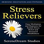Stress Relievers: Easy Meditation and Hypnosis for Instant Stress Relief and Increased Mindfulness via Morning Meditation and Hypnosis |  SereneDream Studios