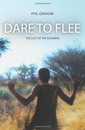 Book: Dare to Flee - The Last of the Bushmen by Phil Graham