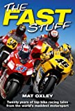 The Fast Stuff: Twenty years of the top bike racing tales from the worlds maddest motorsport