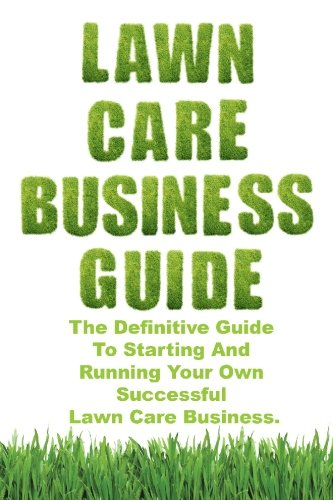 lawn-care-business-guide-the-definitive-guide-to-starting-and-running-your-own-successful-lawn-care-