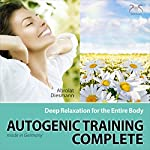 Autogenic Training Complete: Deep Relaxation for the Entire Body | Franziska Diesmann,Torsten Abrolat