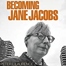 Becoming Jane Jacobs Audiobook by Peter L. Laurence Narrated by Byrwec Ellison