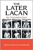 The Later Lacan: An Introduction (Suny Series in Psychoanalysis and Culture)