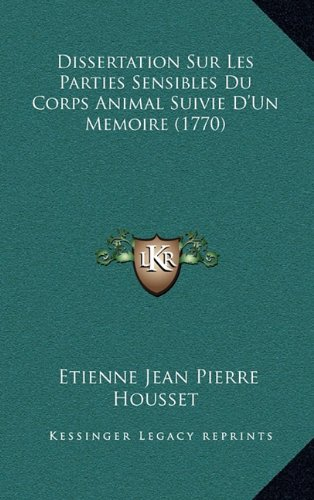 Dissertation Sur Les Parties Sensibles Du Corps Animal Suivie D'Un Memoire (1770)