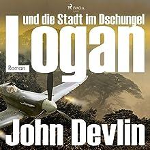 Logan und die Stadt im Dschungel (Logan 2) Hörbuch von John Devlin Gesprochen von: Michael Korneffel