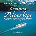Cruising Alaska: A Traveler's Guide to Cruising Alaskan Waters & Discovering the Interior Audiobook by Larry H. Ludmer Narrated by Michael D. Crain