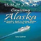 Cruising Alaska: A Traveler's Guide to Cruising Alaskan Waters & Discovering the Interior Hörbuch von Larry H. Ludmer Gesprochen von: Michael D. Crain