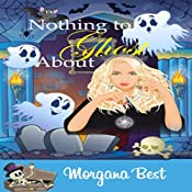 Nothing to Ghost About: Witch Woods Funeral Home, Book 2 | Morgana Best