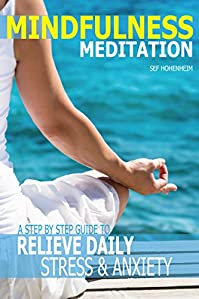 Mindfulness: A Step By Step Guide To Relieve Daily Stress & Anxiety, Learn How To Live Peacefully In The Present Moment by Sef Hohenheim ebook deal