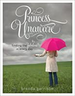 Princess Unaware: Finding the Fabulous in Every Day   [PRINCESS UNAWARE] [Paperback]