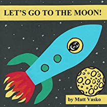 LET'S GO TO THE MOON! (LET'S GO EXPLORING BOOK 1)