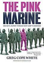 The Pink Marine: One Boy's Journey Through Boot Camp To Manhood