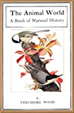 img - for The Animal World, A Book of Natural History by Theodore Wood book / textbook / text book