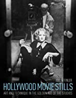 Hollywood Movie Stills: Art and Technique in the Golden Age of the Studios