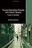 "Emma Jackson, ""Young Homeless People and Urban Space: Fixed in Mobility"" (Routledge, 2015)"