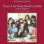 Teach Like Your Hair's On Fire | Rafe Esquith