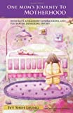 """One Mom's Journey to Motherhood: Infertility, Childbirth Complications, and Postpartum Depression, """"Oh My!"""""""
