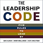 The Leadership Code: Five Rules to Lead | Dave Ulrich,Norm Smallwood