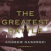 The Greatest Battle | [Andrew Nagorski]