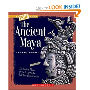 The Ancient Maya (True Books) by Jackie Maloy