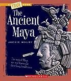 The Ancient Maya (True Books)