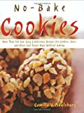 No-bake Cookies: More Than 150 Fun, Easy &amp; Delicious Recipes for Cookies, Bars, And Other Cool Treats Made Without Baking