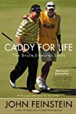Caddy for Life: The Bruce Edwards Story (0316010863) by Feinstein, John