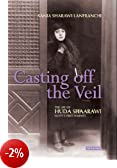 Casting Off the Veil: The Life of Huda Shaarawi Egypt