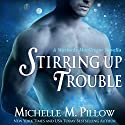 Stirring Up Trouble: Warlocks MacGregor, Book 3 Audiobook by Michelle M. Pillow Narrated by Michael Ferraiuolo