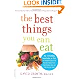 The Best Things You Can Eat: For Everything from Aches to Zzzz, the Definitive Guide to the Nutrition-Packed Foods...